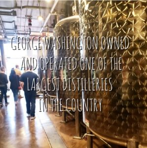 George Washington owned and operated a distillery in Mount Vernon